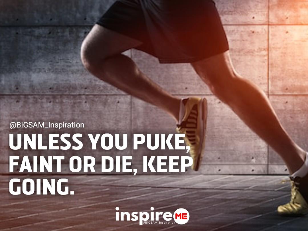 Unless you puke, faint or die, keep moving. °inspireME #makeitmonday #BiGSAM_Inspiration #bigsam_inspiration #quote #explore #entrepreneur #encouragement #inspiration #inspireME #quote #quotes #comment #comments #TFLers #tweegram #quoteoftheday #doit #doityourself #funny #life