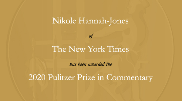 Congratulations to @nhannahjones of @nytimes. #Pulitzer
