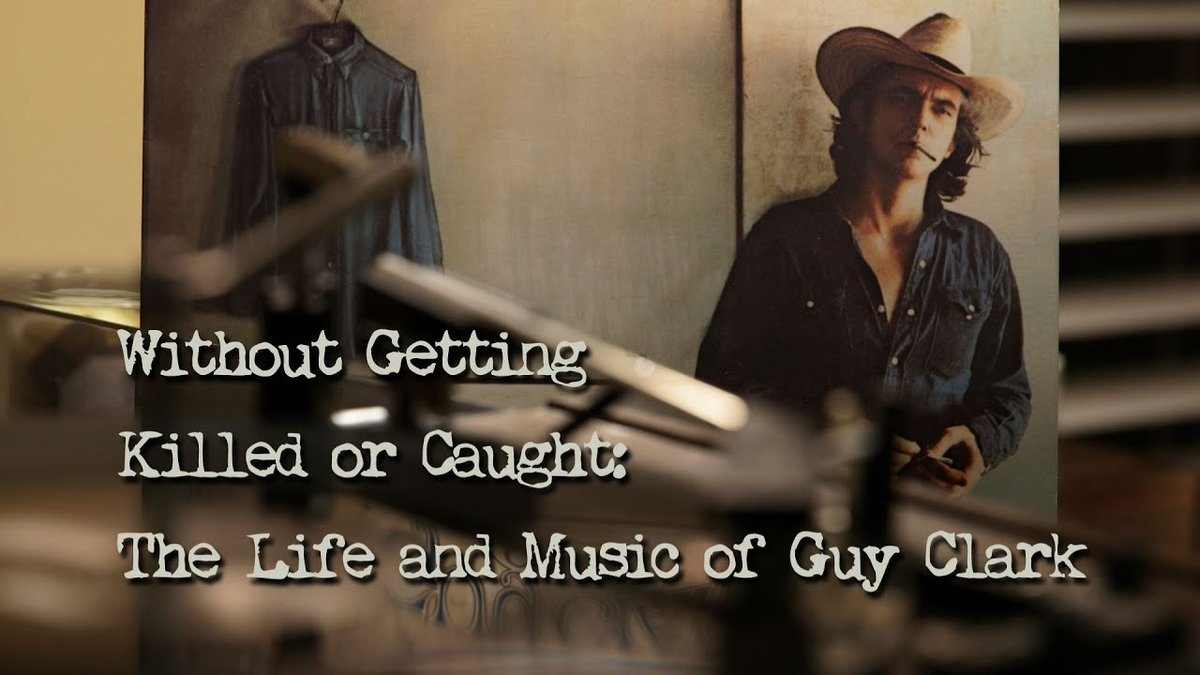 Without Getting Killed or Caught: The Life and Music of Guy Clark  A promotional piece for a film about revered troubadour Guy Clark—The Dean of Texas Songwriters