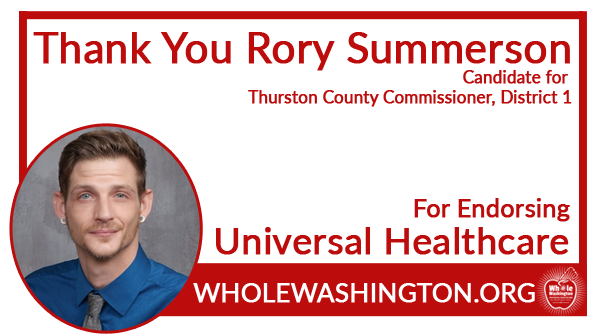 """""""Now more than ever it is clear that lack of healthcare has caused disparate impacts in our communities...We absolutely need Whole Washington to protect Washingtonians from destructive privatized healthcare and insurance."""" - Rory Summerson, @VoteRory2020"""