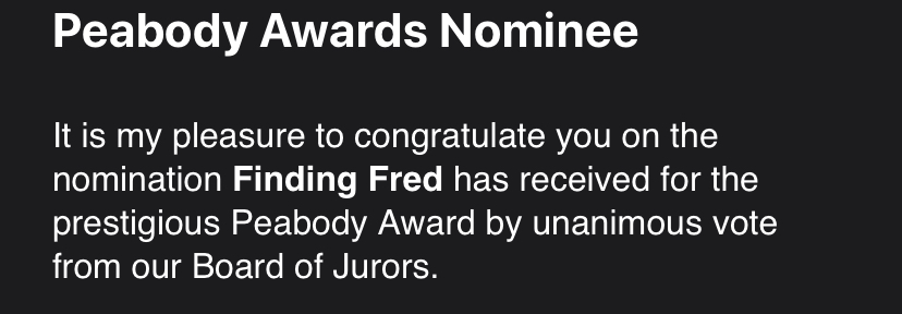 wow.   #FindingFred is nominated for a @PeabodyAwards?!   s/o the team: @jbails1 @dannyodee @saranics @FatherlyHQ @maddy_efff @GrettaCohn     guests: @vineyard3 @iSmashFizzle @ChristofPutzel @eveewing @FredRogersPro and others   glad we fought to tell the deepest story we could! https://t.co/EY41BHzxlk