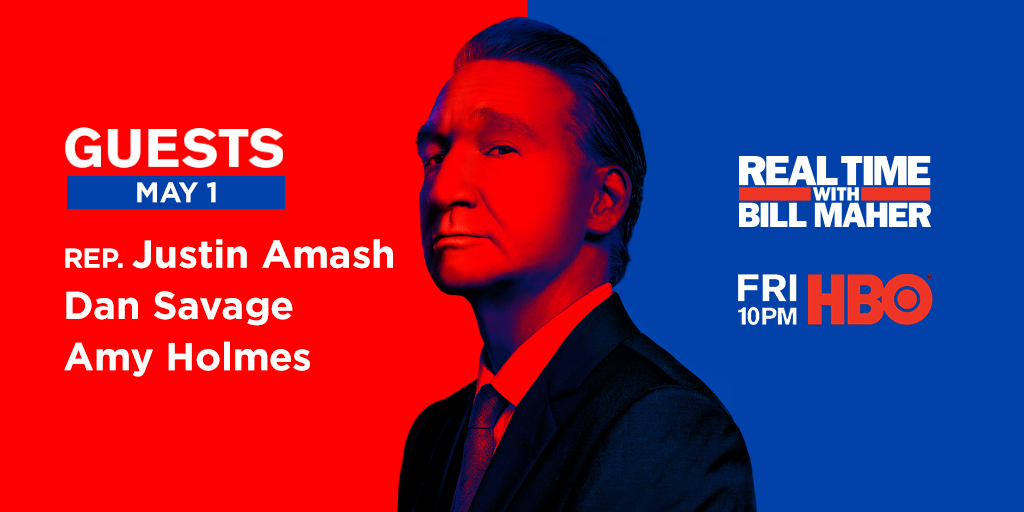 FRIDAY: @BillMaher welcomes @JustinAmash, @fakedansavage + @realamymholmes to #RealTime @HBO! bit.ly/May8Guests
