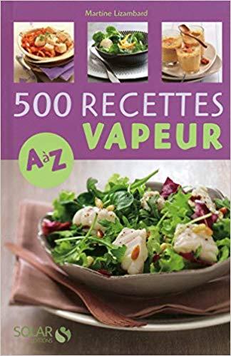 Telecharger 500 Recettes Cuisine Vapeur De A A Z Ebook Download
