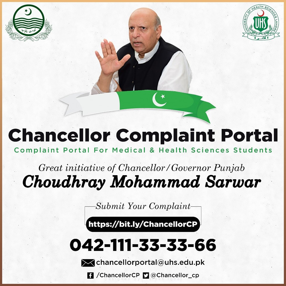 Great initiative of Honourable Chancellor/Governor Punjab Choudhray Mohammad Sarwar. Chancellor Complaint Portal Submit your complaints: 111-33-33-66 bit.ly/ChancellorCP facebook.com/ChancellorCP twitter.com/chancellor_cp chancellorportal@uhs.edu.pk