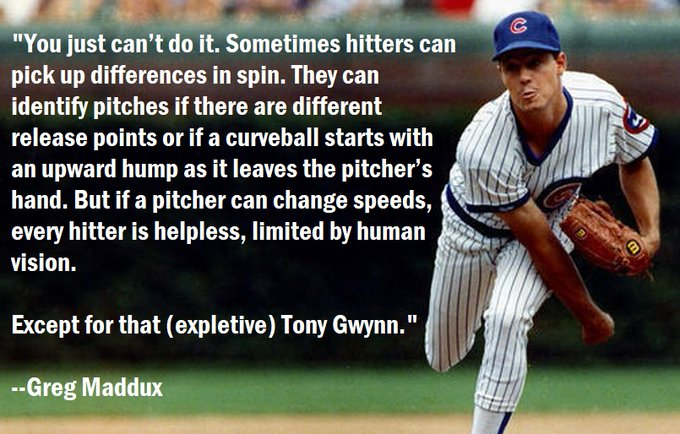 Greg Maddux on Changing Speeds.  [Happy 60th Birthday Tony Gwynn. ]