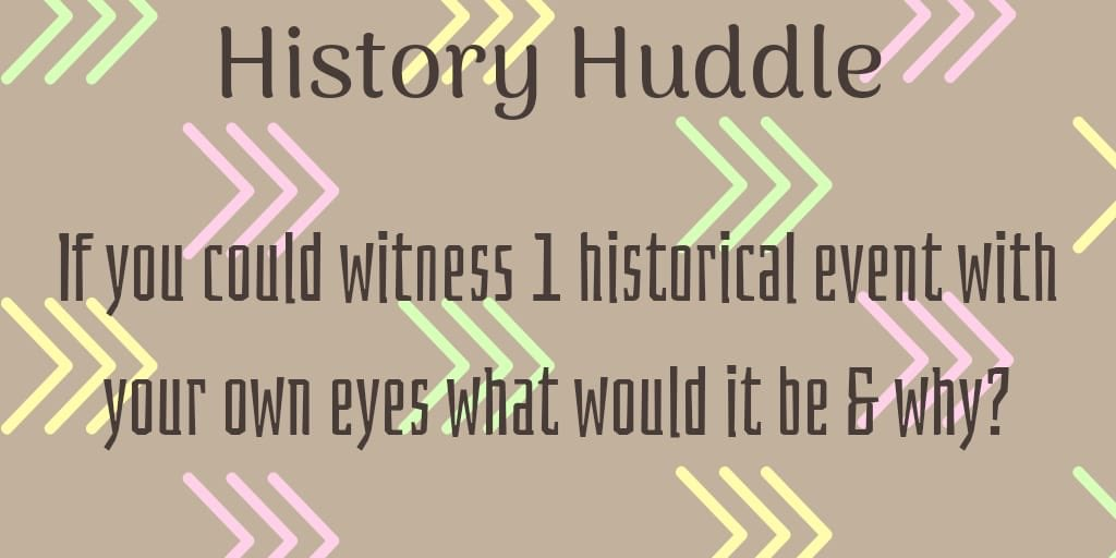 Happy weekend #TimeTravelTalks and #twitterstorian friends! For our #HistoryHuddle question of the day: If you could witness 1 historical event with your own eyes what would it be and why? cc: @lelahistory @KaraDiDomizio