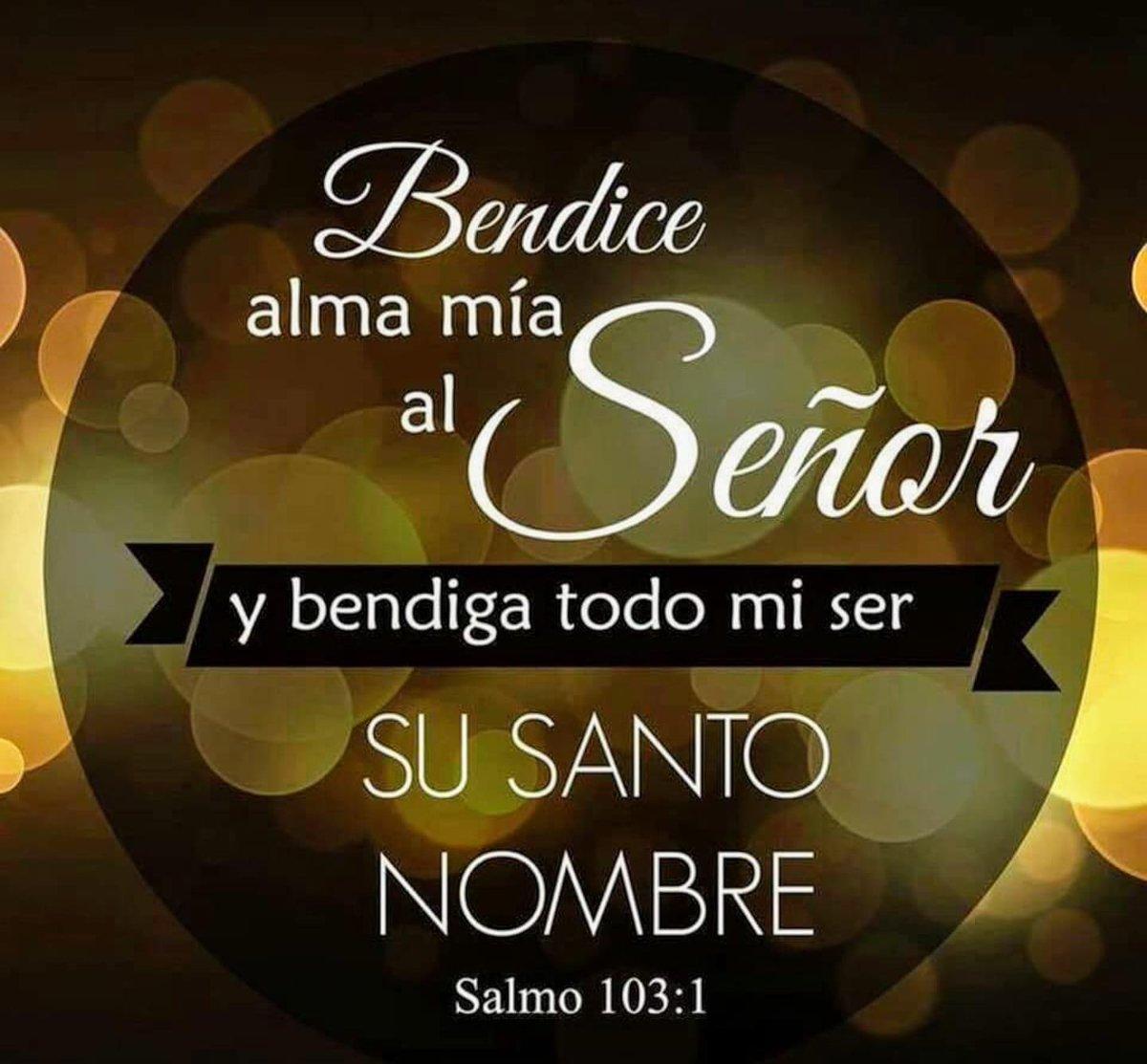 Freddy On Twitter Bendice Alma Mía Al Señor Y Bendiga Todo Mi Ser Su Santo Nombre Salmos 103 1