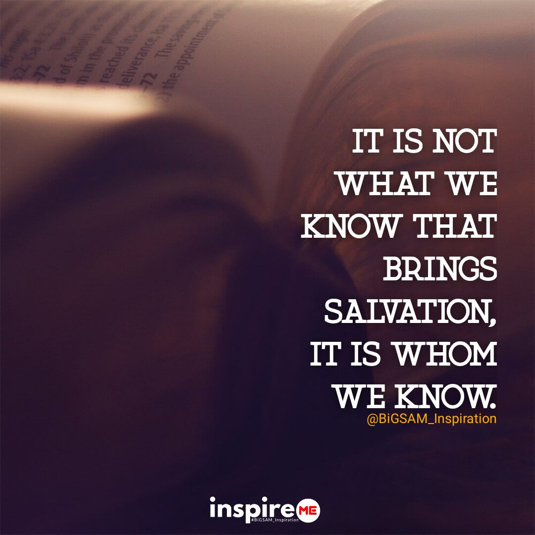 It is not what we know that brings us salvation, it is whom we know. °inspireME #Heaven'sBreatheSunday #BiGSAM_Inspiration #bigsam_inspiration #quote #explore #entrepreneur #encouragement #inspiration #inspireME #quotes #comment  #tweegram #quoteoftheday #life #photooftheday