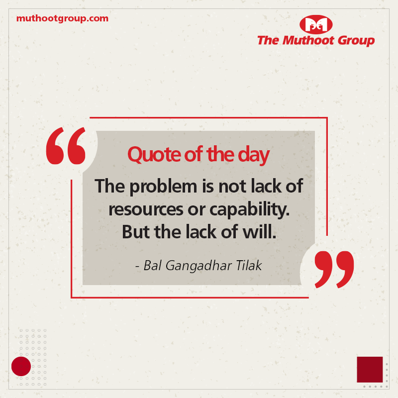 YOU HAVE THE WILL AND WE'LL HELP YOU FIND THE WAY!  Today's #WordsOfWisdom are by the Indian nationalist and independence activist, #BalGangadharTilak.  Life Mein Aagey Badhne Ke Liye let's remember that will-power has greater power than we think.  #TheMuthootGroup #QuoteOfTheDaypic.twitter.com/4UnnDBWjPq