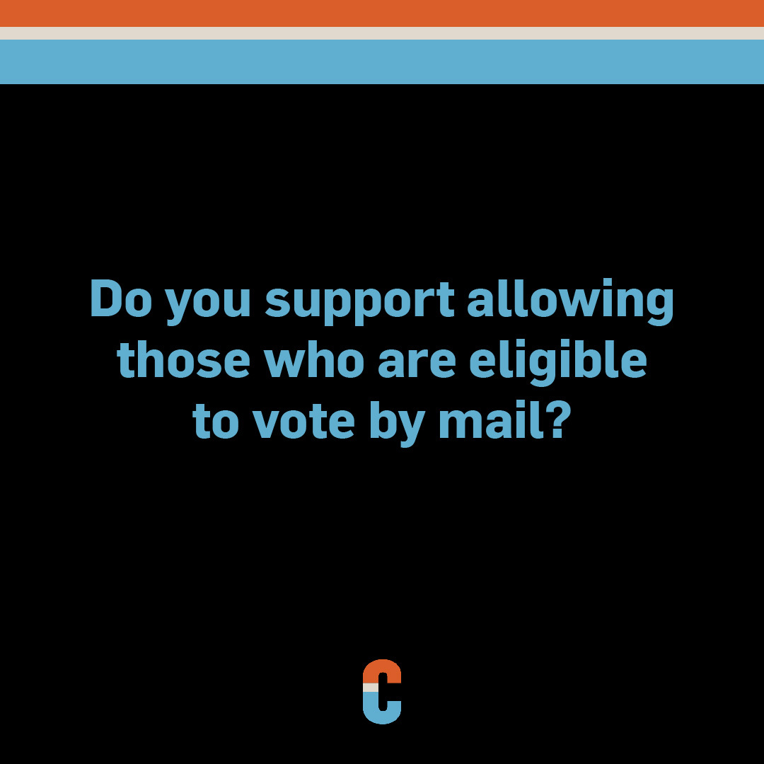 Do you support allowing those who are eligible to vote by mail?