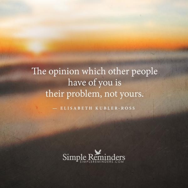 The opinion which other people have of you is their problem, not yours. ~Elizabeth Kubler-Ross  #opinions #relationshipspic.twitter.com/Qsjhx0iLrT