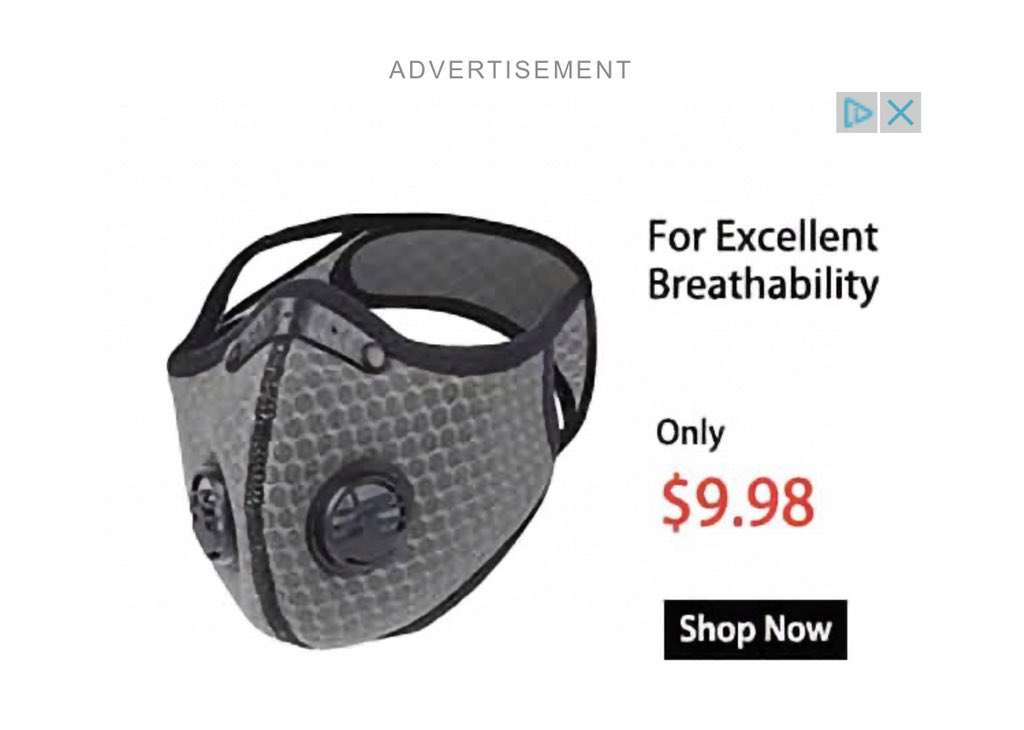 "I have become a target for ads from sellers of these evil valved masks. The valve provides ""breathability"" when you exhale by releasing your breath and its contagion-carrying respiratory droplets. The masks protects no one. They need to be banned."