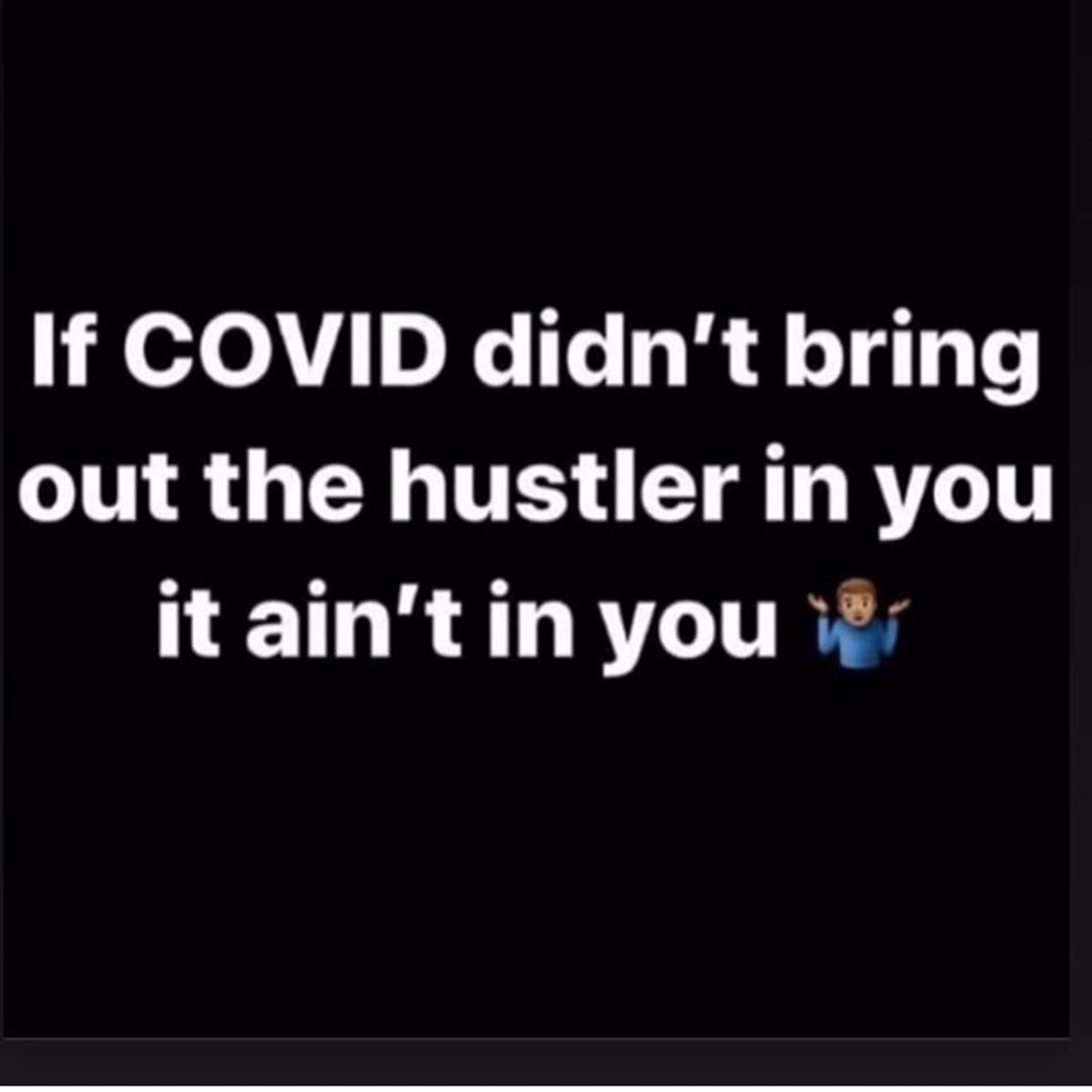 If COVID didn't bring out the hustler in you, it ain't in you! https://t.co/C3VP5sDrtQ