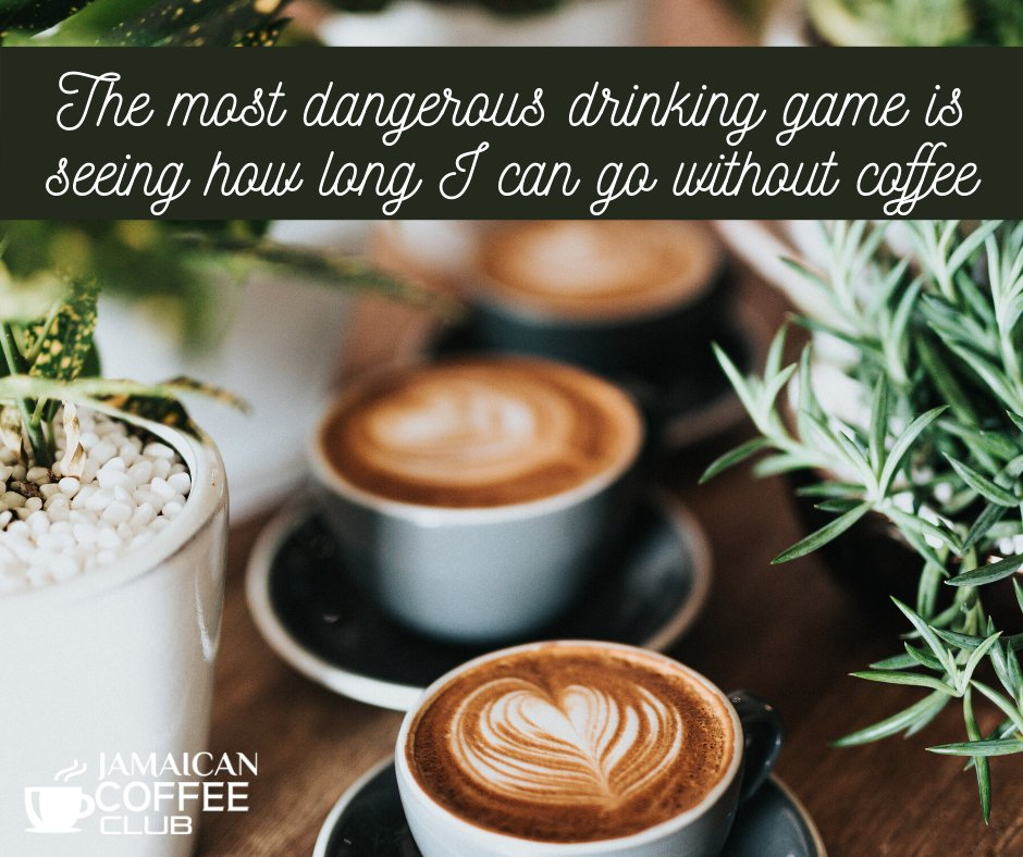 The most dangerous drinking game is seeing how long I can go without coffee Shop Authentic 100% government certified pure Jamaican Blue Mountain Coffee beans online Shop Now: https://www.jamaicancoffeeclub.com/ #JamaicanCoffeeBeans #Coffeebeans #BlueMountainCoffee #CoffeeOnline #Coffeepic.twitter.com/SUMKPxtyr8