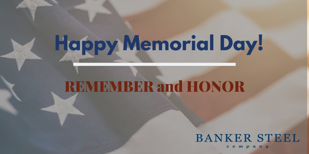 Happy Memorial Day! We, here at Banker Steel, remember and honor all of the brave men and women who have defended our great country.