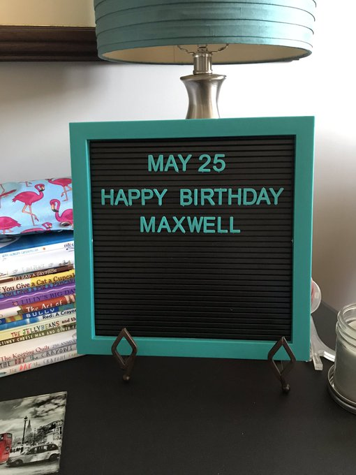 Happy Birthday Maxwell!!  Hope you ve had a great day!