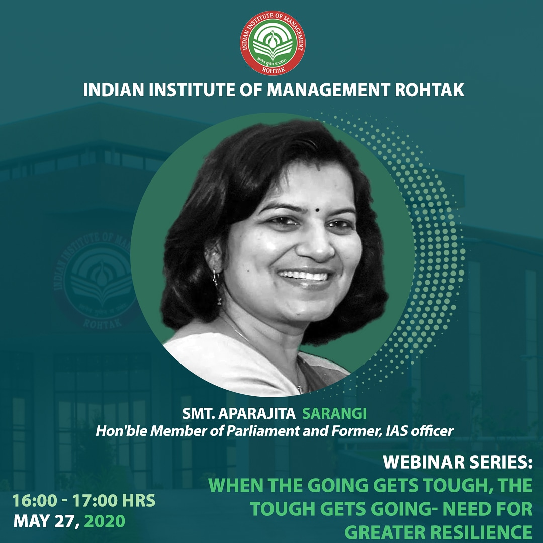 """IIM Rohtak presents the 13th webinar series talk by Smt. Aparajita Sarangi (@AprajitaSarangi), Hon'ble Member of Parliament and Former IAS, on the topic: """"When the going gets tough, the tough gets going- Need for greater resilience,"""" on 27th May 2020 at 16:00 Hrs. https://t.co/tNChPGMDpV"""