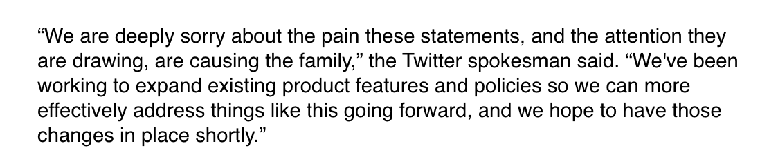 """Twitter statement re: Trump's tweets about Lori Klausutis: """"We are deeply sorry about the pain these statements… are causing the family."""" Changes are in the works to """"expand existing product features and policies so we can more effectively address things like this going forward"""""""
