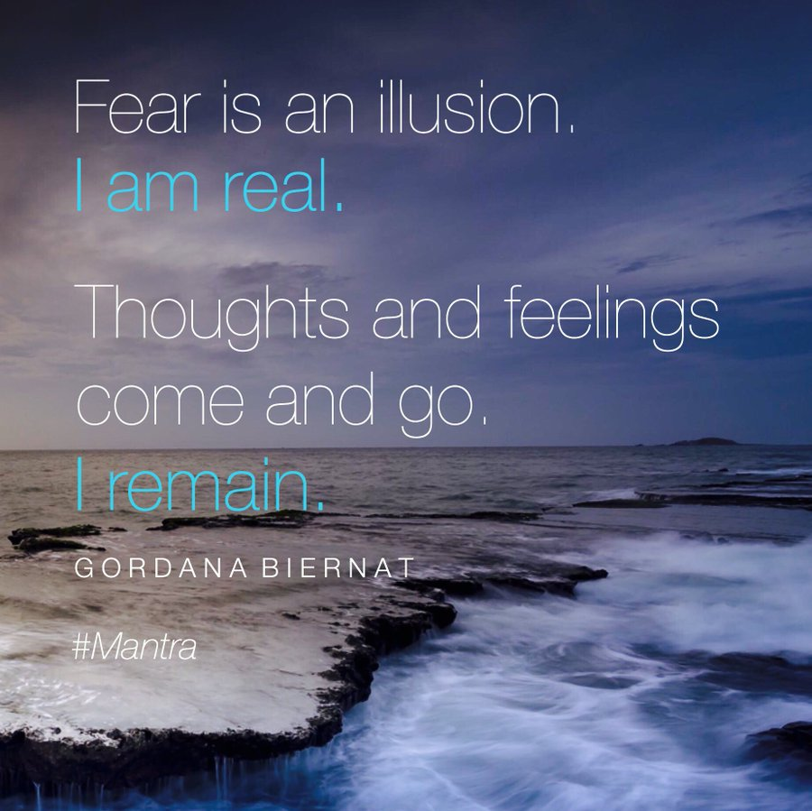 RT @MyPowertalk: Fear is an illusion. I am real.  Thoughts and feelings come and go. I remain.  #TuesdayThoughts https://t.co/yZ9UN56lqs