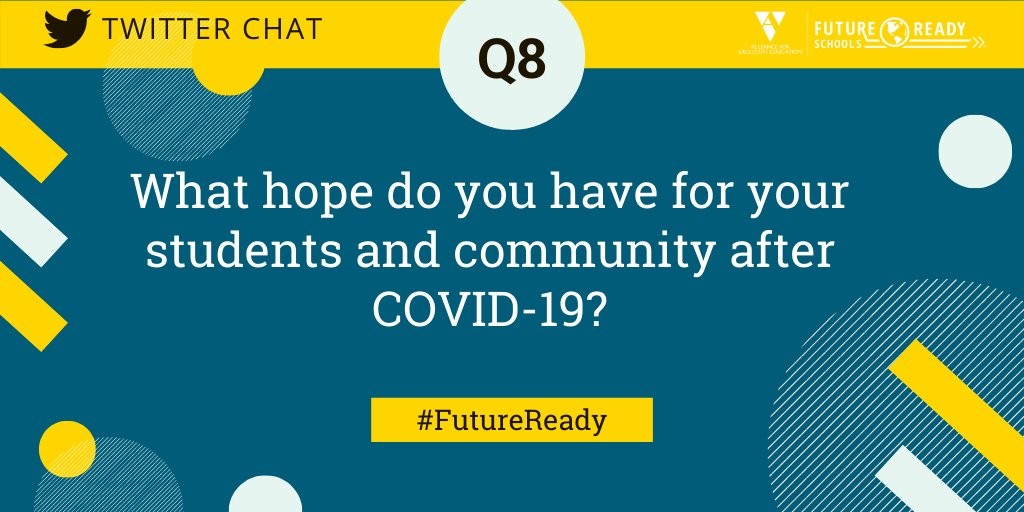Q8: What hope do you have for your students and community after COVID-19 #FutureReady