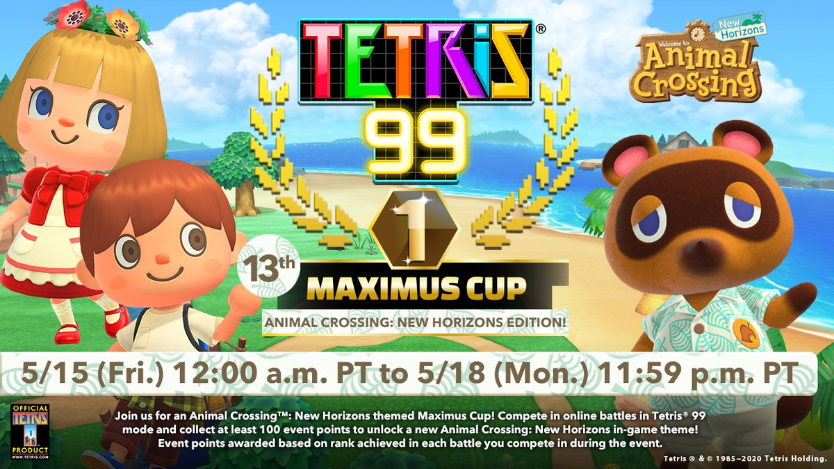 The #Tetris99 13th MAXIMUS CUP is here, featuring an #AnimalCrossing: New Horizons theme! Play Tetris 99 mode this weekend until 5/18, 11:59pm PT and earn at least 100 event points to get the in-game theme! @tetris_official