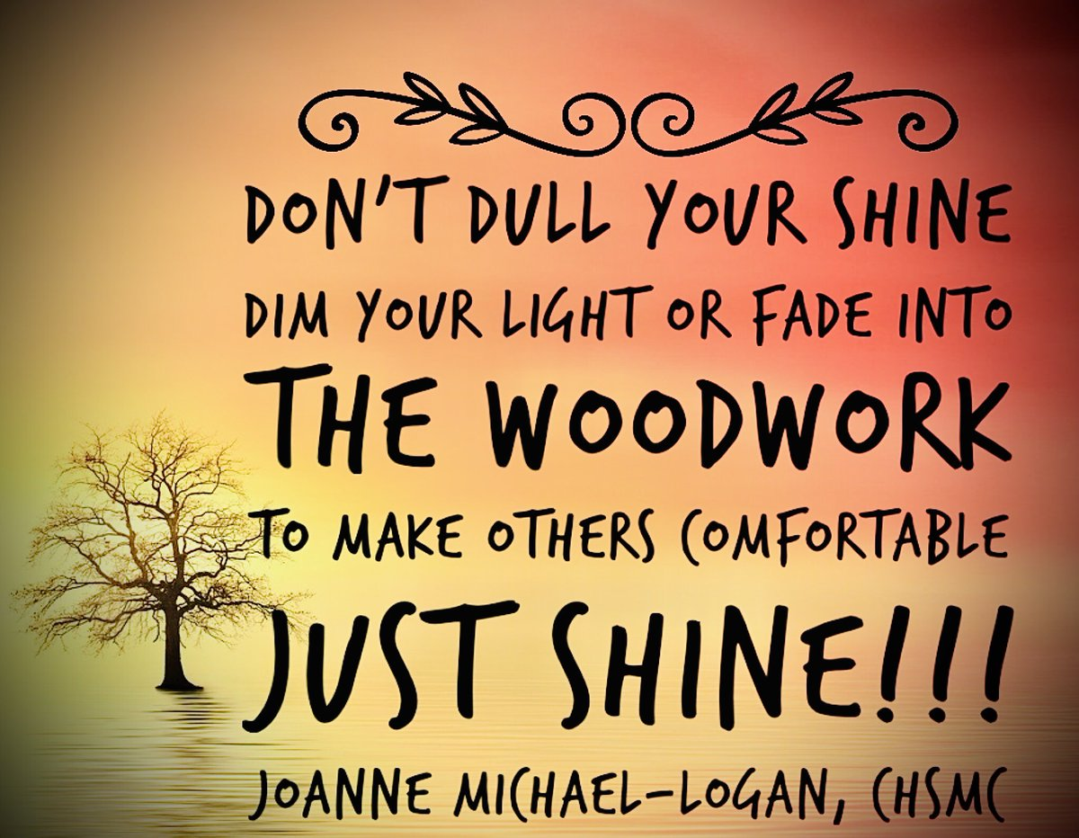 Don't dull your shine, dim your light, or fade into the woodwork to make others comfortable.  JUST SHINE!!! #Shine #DontFade #Selfcare **Joanne Michael-Logan, CHSMCpic.twitter.com/Nl0bm1qhyS