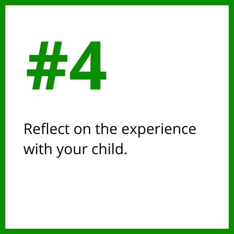 4. Reflect on the experience with your child.