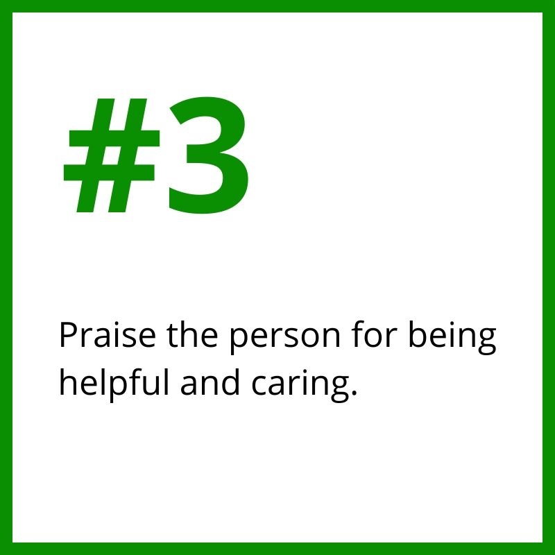 3. Praise the person for being helpful and caring.