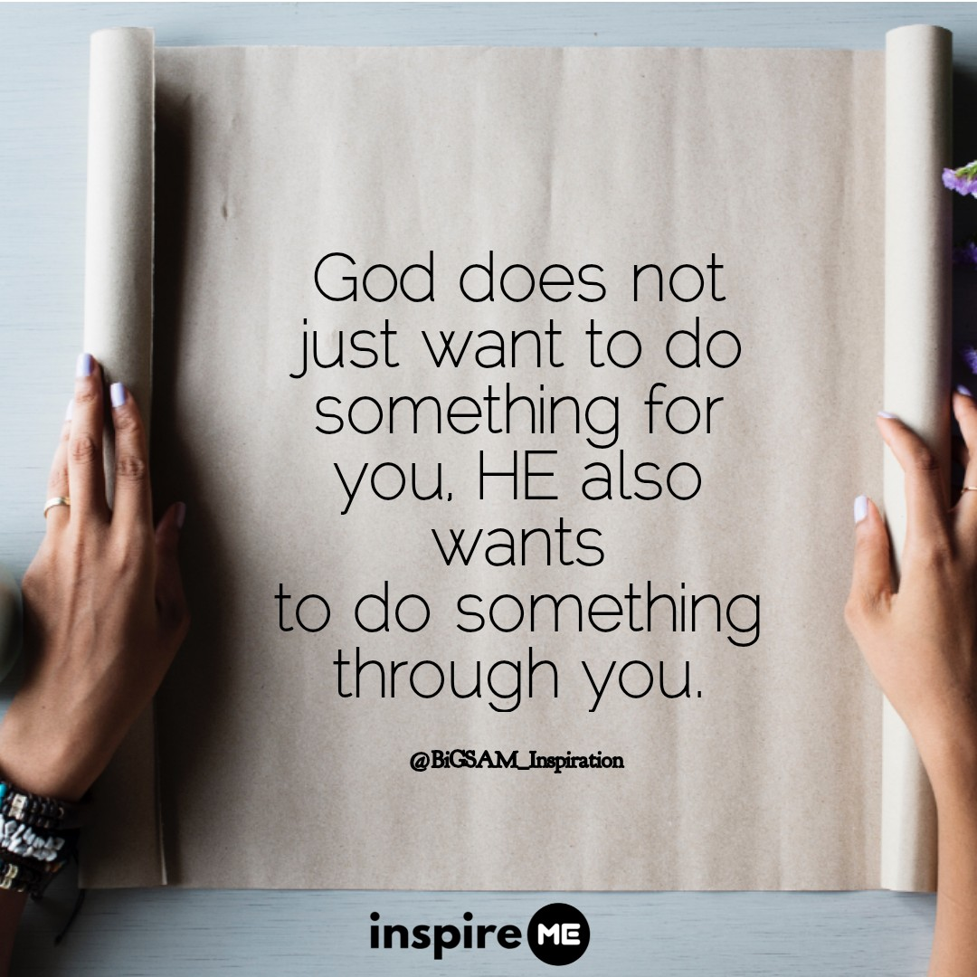 God does not just want to do something for you, HE also wants to do something through you. °inspireME #Heaven'sBreatheSunday #BiGSAM_Inspiration #bigsam_inspiration #quote #explore #encouragement #inspiration #inspireME #comment #TFLers #tweegram  #life #love #photooftheday #true
