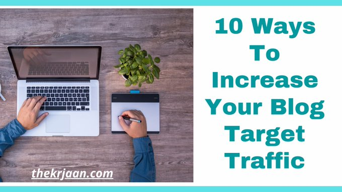 Why Blogging? 10 Ways To Increase Your Blog Target Traffic