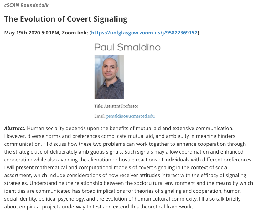 The next cSCAN talk will take place tomorrow (May 19th) at 5:00pm UK time via Zoom (https://t.co/dTypDyoZYL). SPEAKER:  Prof. Paul Smaldino @psmaldino, University of California, MERCED. TITLE: The Evolution of Covert Signaling.  All welcome! https://t.co/Jf3JhaVwfe
