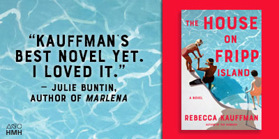 """""""Rebecca Kauffman's latest is a rare and gripping combination of gloriously observed prose and pure suspense,"""" (@juliebuntin). THE HOUSE ON FRIPP ISLAND is available in less than a month! Read an excerpt here:"""
