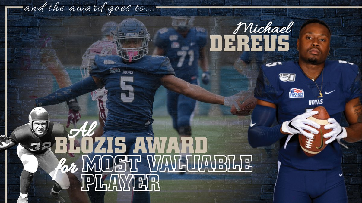 The Al Blozis Award for Most Valuable Player goes to none other than Michael Dereus!! The standout WR was named to the All-Patriot League First Team and finished with 41 catches for a team-high 726 yard and 5 TDs. #HoyaSaxa #DefendtheDistrict