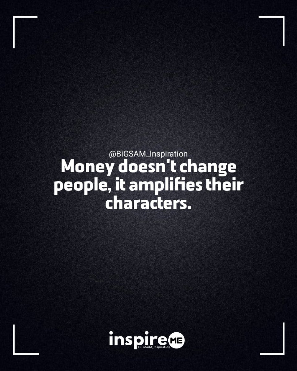 Money doesn't change people, it amplifies their characters. °inspireME #transformationtuesday #BiGSAM_Inspiration #bigsam_inspiration #quote #explore #entrepreneur #encouragement #inspiration #inspireME #comment #TFLers #tweegram #quoteoftheday #transformationquotes #life #true