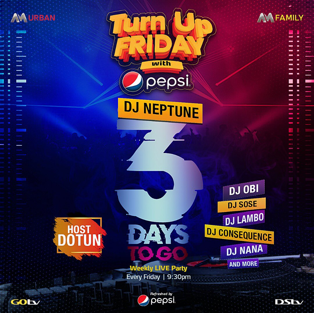 Only 3 DAYS TO GO till we get to party in our living rooms courtesy of @Pepsi_Naija , Dotun and the rhythmic @deejayneptune ... Catch #AMTurnupFriday on Fridays at 9:30pm on @DStvNg CH 153, 154 and @GOtvNg CH 2.
