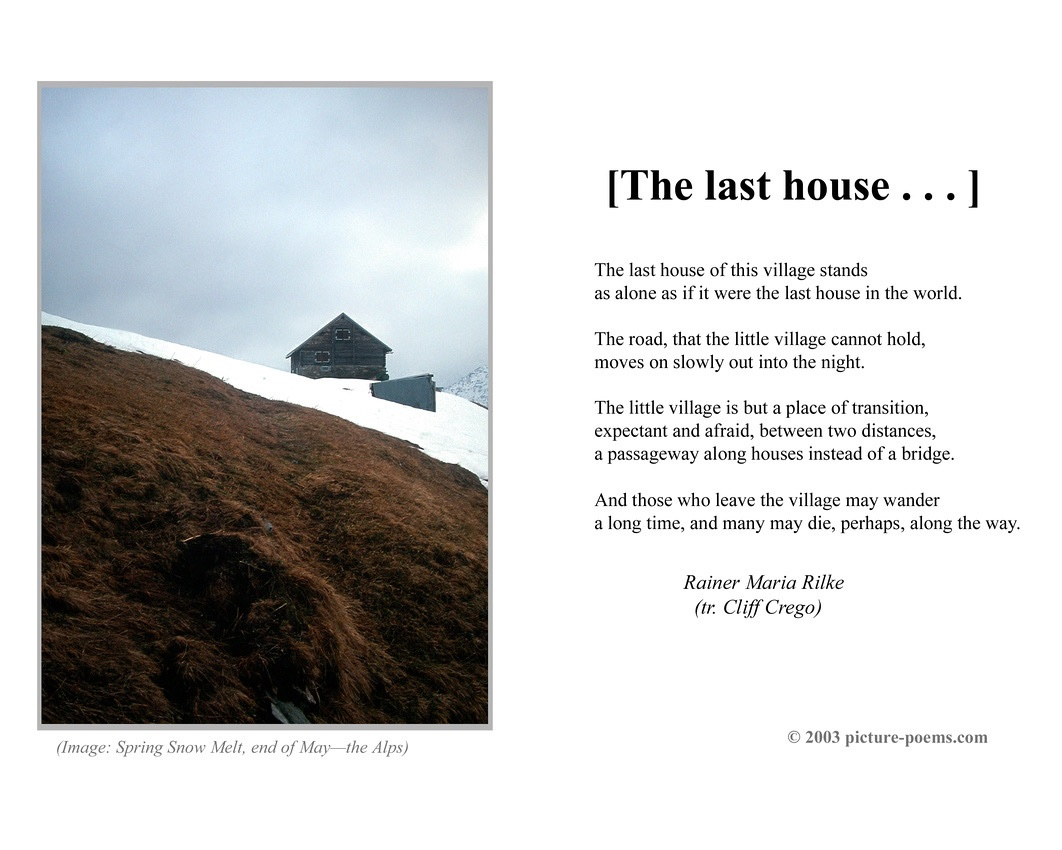 "#RILKE (The Last House]... http://picturepoems.zenfolio.com/img/s/v-10/p502265871-5.jpg …  "" The last house of this village stands as alone as if it were the last house in the world.  The road, that the little village cannot hold, moves on slowly out into the night.""  #Gedicht #poem #poesia pic.twitter.com/IVyPCWlxC1"