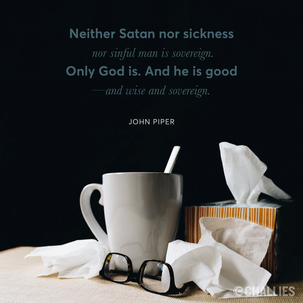 Neither Satan nor sickness nor sinful man is sovereign. Only God is. And he is good—and wise and sovereign. (John Piper)