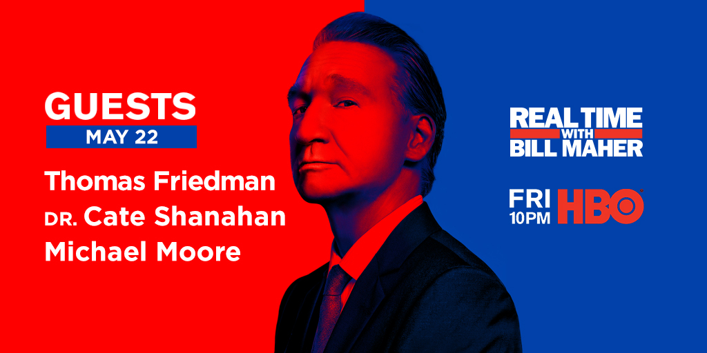 FRIDAY: @BillMaher is back with @tomfriedman @drcateshanahan + @MMFlint on @HBO! bit.ly/May22Guests