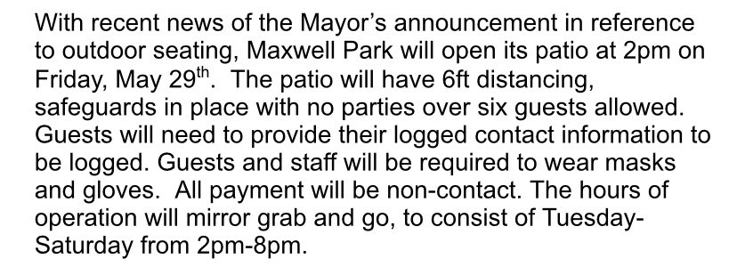 Specifics of reopening aren't finalized, but Maxwell Park is making plans to open patio service next Friday