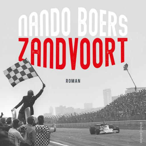 Nieuw luisterboek: Zandvoort: Zandvoort van Nando Boers is een roman over een Formule 1-coureur, racen, de loerende dood en de worsteling met schuld en boete.