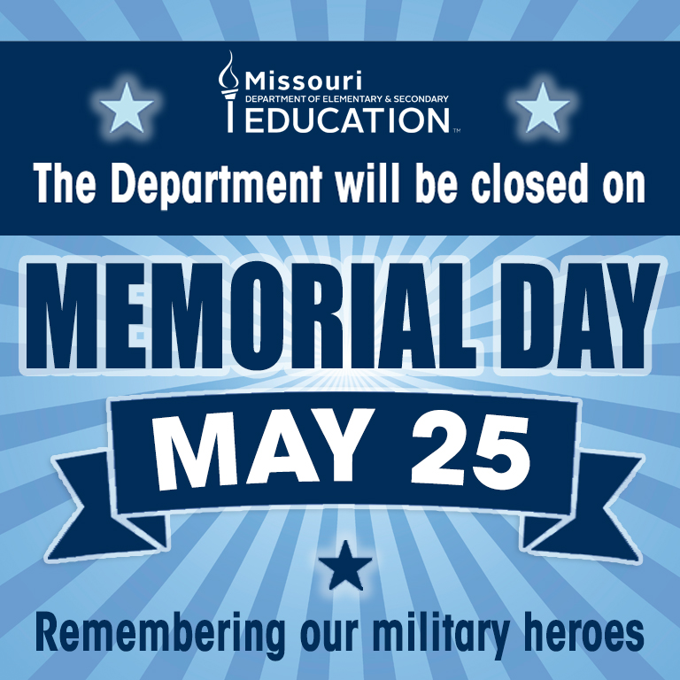 DESE offices will be closed on Monday, May 25, in observance of Memorial Day.