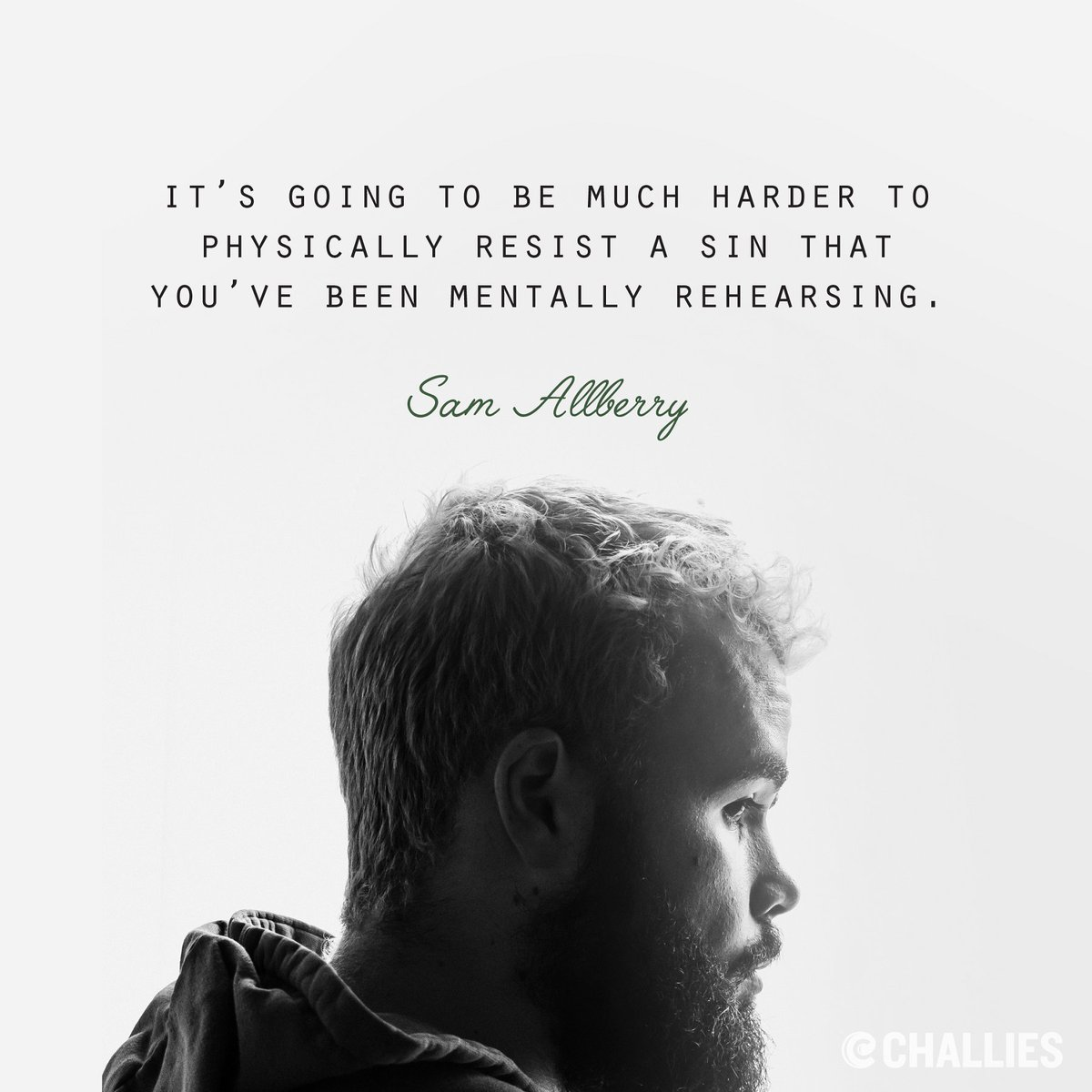 It's going to be much harder to physically resist a sin that you've been mentally rehearsing. (Sam Allberry)