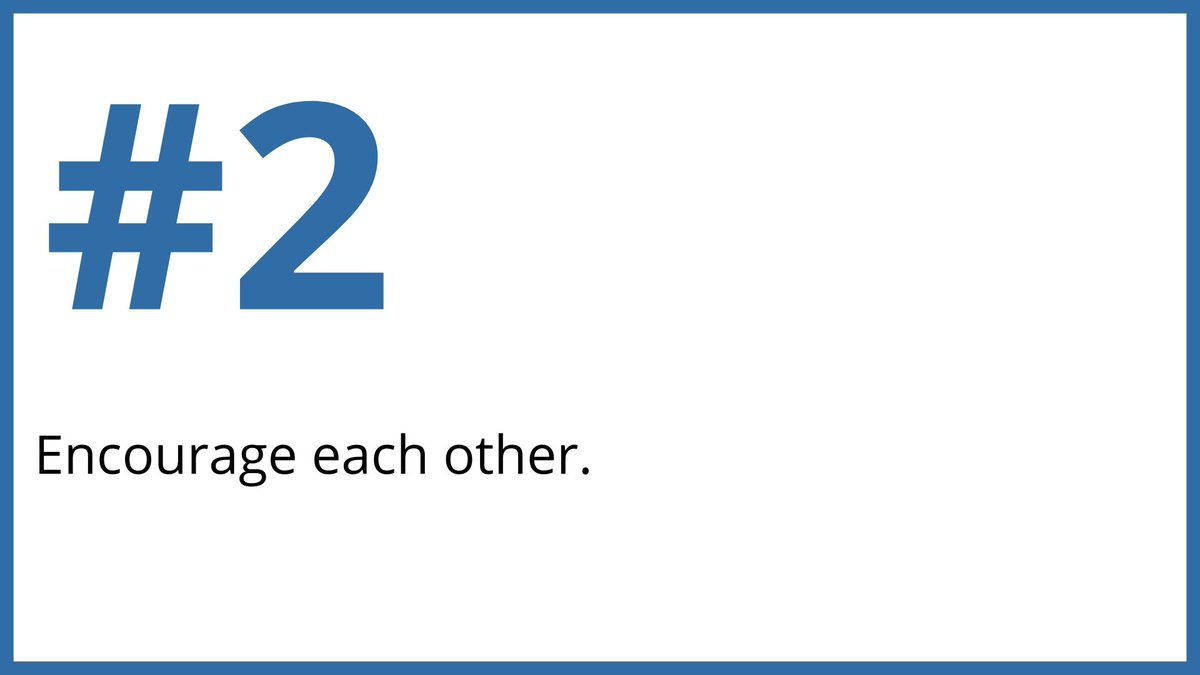 2. Encourage each other.