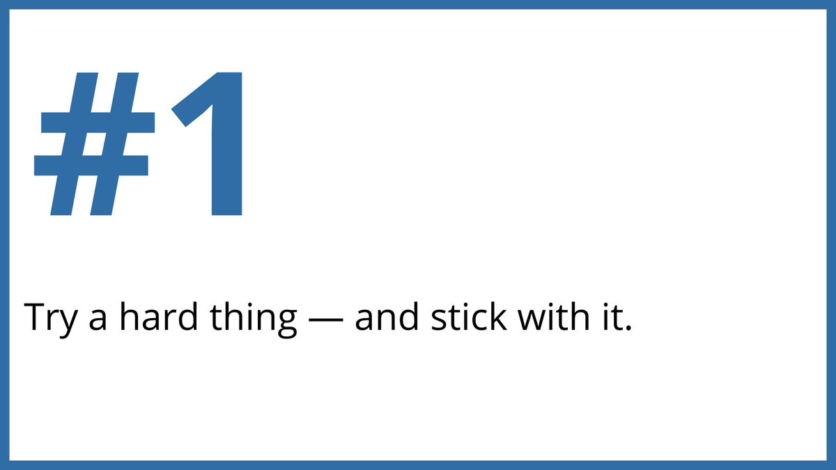 1. Try a hard thing - and stick with it.