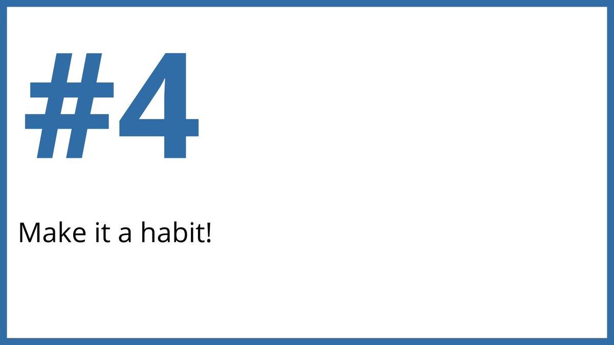 4. Make it a habit!