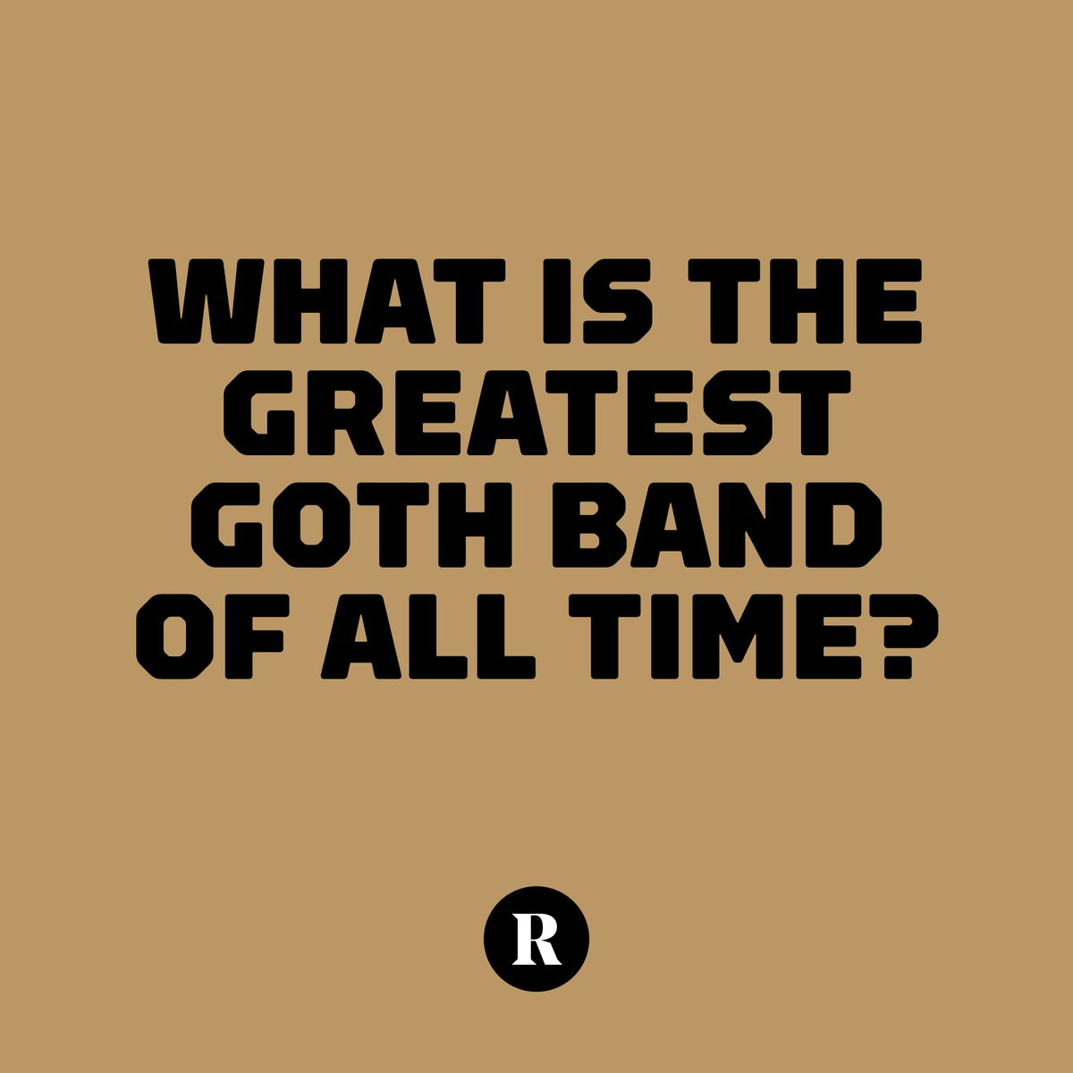 Revolvermag: In honor of #WorldGothDay, we ask you this. Tell us what you think and we'll tabulate the results next week.