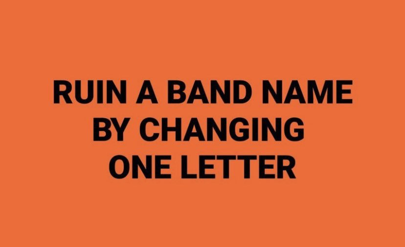 Ruin a band name by changing just one letter.  Ass. <br>http://pic.twitter.com/BNOY3m1HQd
