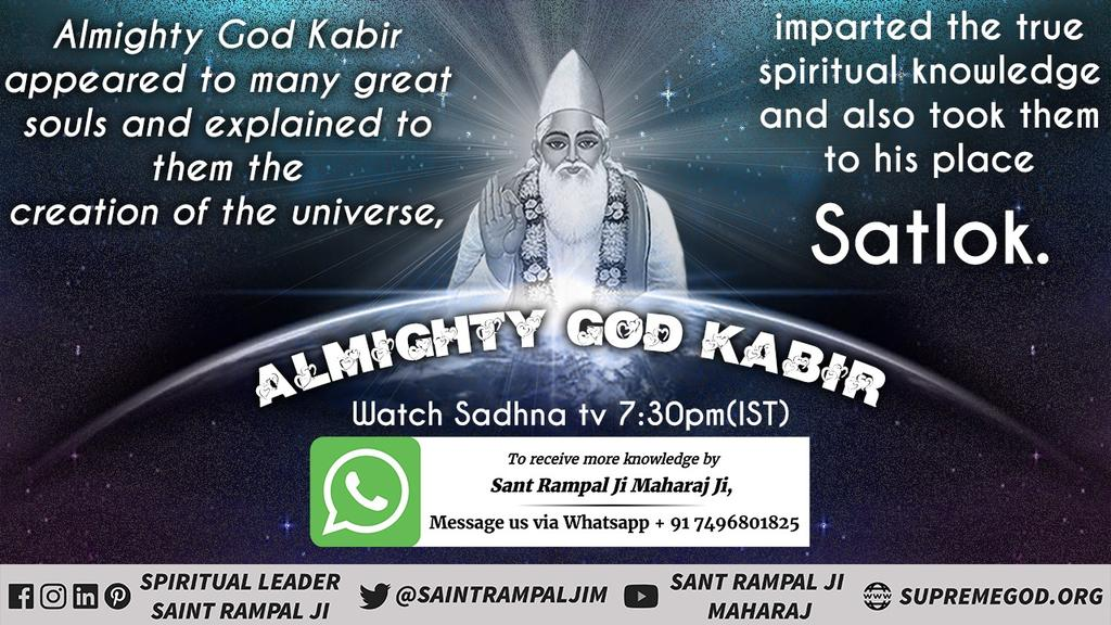 Almighty God Kabir appeared to many great souls and explained to them the creation of the universe, imparted the true spiritual knowledge and also took them to his place Satlok. #SaturdayThoughts #GodMorningSaturday