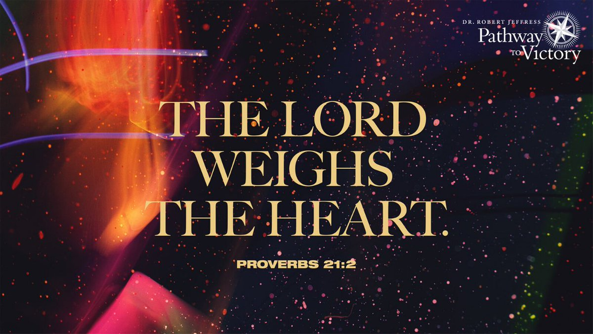 'Every man's way is right in his own eyes, But the Lord weighs the hearts.' - Proverbs 21:2