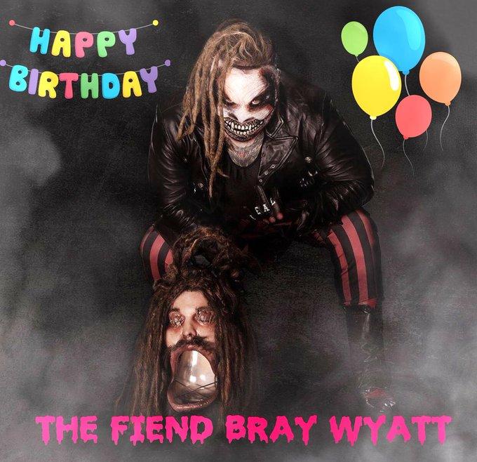 Happy birthday to the fiend bray Wyatt